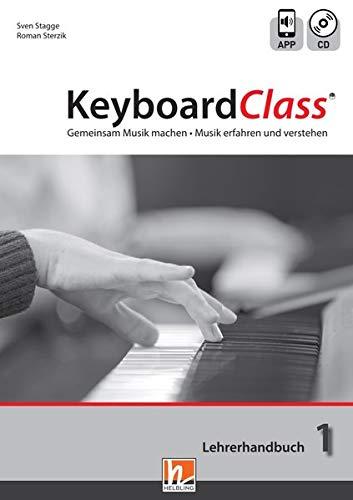 KeyboardClass. Lehrerhandbuch 1: inkl. HELBLING Media App. Gemeinsam Musik machen. Musik erfahren und verstehen
