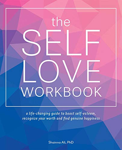 Compare Textbook Prices for The Self-Love Workbook: A Life-Changing Guide to Boost Self-Esteem, Recognize Your Worth and Find Genuine Happiness Workbook Edition ISBN 9781612438665 by Ali, Shainna