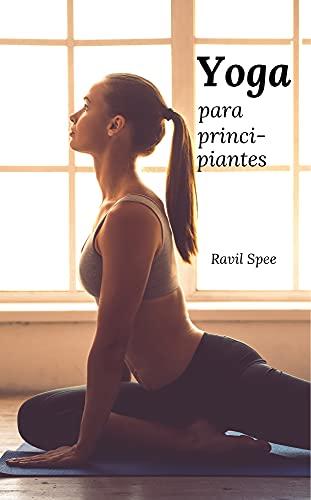 Yoga para principiantes: El libro para más salud y bienestar. Encuentra la paz interior a través de movimientos meditativos. Aprenda yoga para principiantes y estudiantes avanzados