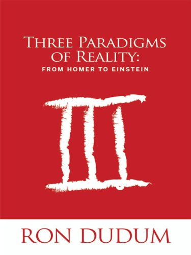 Three Paradigms of Reality: From Homer to Einstein (English Edition)