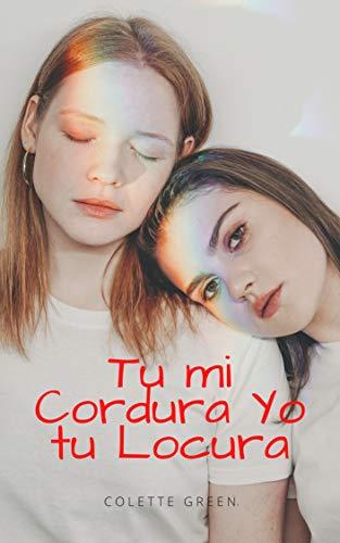 TU MI LOCURA YO TU CORDURA: Libro erótico lesbico.