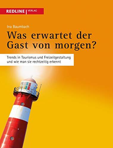 Was erwartet der Gast von morgen?: Trends in Tourismus und Freizeitgestaltung und wie man sie rechtzeitig erkennt