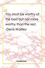 You must be worthy of the best but not more worthy than the rest. -Denis Waitley: Notebook with Unique Golden Marble Touch  best quotes   Journal & Notebook   120 Pages  6'x9'
