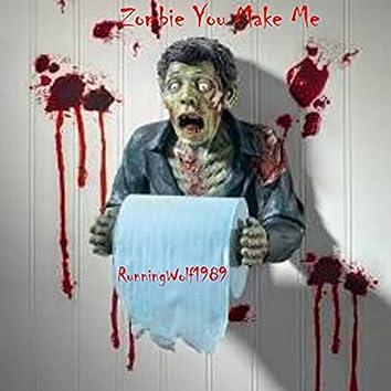 Zombie You Make Me