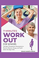 7-Minute Workout for Senior: The Best Therapeutic Movements to Reclaim Balance, Energy and Youth above the Age of 60