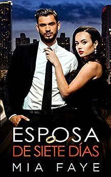 Esposa De Siete Días: Novela Romántica Contemporánea (Spanish Edition) par [Mia Faye]