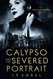 Calypso and the Severed Portrait (Calypso Bergère Mysteries Book 1) (English Edition)