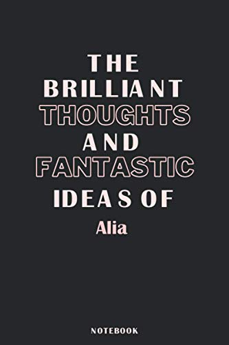 The Brilliant Thoughts And Fantastic Ideas Of Alia: Pretty Personalised Name Journal Gift for Wife,Sister,Daughter & Girlfriend