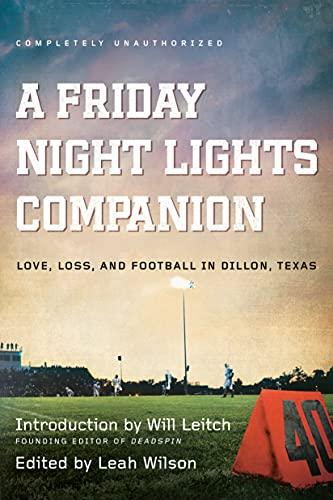 Friday Night Lights Companion: Love, Loss, and Football in Dillon, Texas