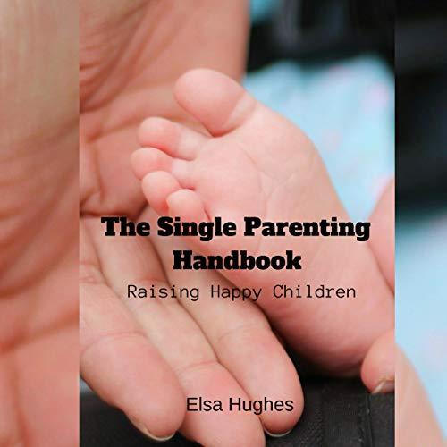 The Single Parenting Handbook: Raising Happy Children cover art