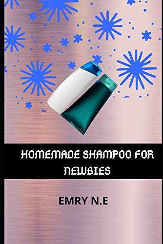 HOMEMADE SHAMPOO FOR NEWBIES.: learn shampoo making basics and various shampoo recipes using natural ingredients with this homemade shampoo kit for adults,kids and beginners.
