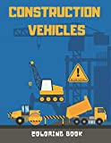 Construction Vehicles Coloring Book: Excavators, Cranes, Dump Trucks, Cement Trucks, Steam Rollers and more – The Perfect Fun with Colouring anyone ... - 40 Large and Simple Images for your kids!