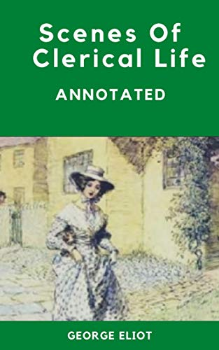 Scenes of Clerical Life: [Annotated]: George Eliot (History Literature) (English Edition)