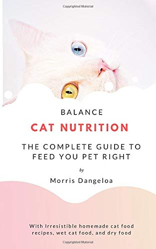 Balance cat nutrition: The complete guide to feed you pet...