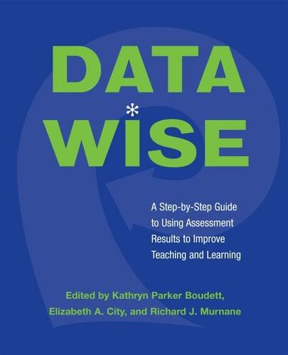 Data Wise: A Step-by-Step Guide to Using Assessment...
