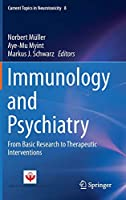 Immunology and Psychiatry: From Basic Research to Therapeutic Interventions (Current Topics in Neurotoxicity (8))