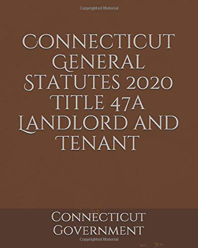 Compare Textbook Prices for Connecticut General Statutes 2020 Title 47a Landlord and Tenant  ISBN 9798615167515 by Government, Connecticut,Lee, Jason