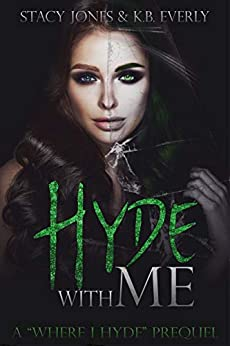 Hyde with Me: A Where I Hyde Prequel by [K.B. Everly, Stacy Jones]