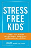 Stress Free Kids: A Parent's Guide to Helping Build Self-Esteem,...