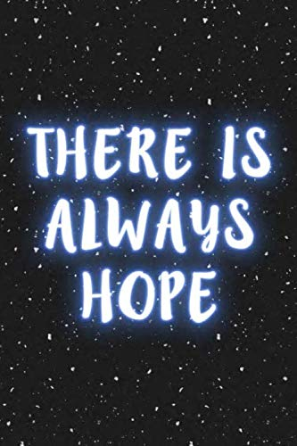 There is always hope: journal notebook, Sarcasm Notebook Funny Diary, Sarcastic Humor Journal, Ruled Unique Gag ,Women, Wife, Friend, Work, School, College valentine s day size 6*9 110 pages