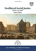 Neoliberal Social Justice: Rawls Unveiled (New Thinking in Political Economy)