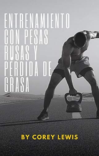 Entrenamiento Con Pesas Rusas y Pérdida De Grasa: Ejercicios para trabajar todos los músculos del cuerpo con pesas rusas (Spanish Edition)
