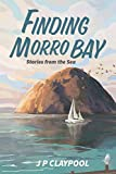 Finding Morro Bay: Stories From The Sea