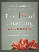 The Art of Coaching Workbook: Tools to Make Every Conversation Count