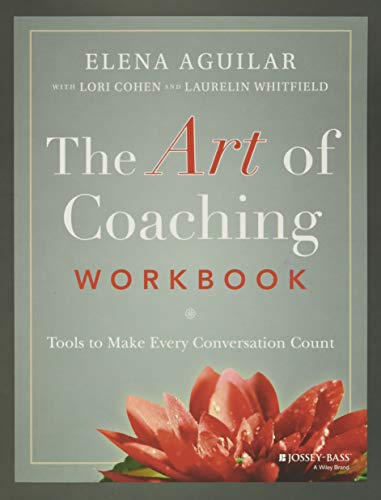 Compare Textbook Prices for The Art of Coaching Workbook: Tools to Make Every Conversation Count 1 Edition ISBN 9781119758990 by Aguilar, Elena,Cohen, Lori,Whitfield, Laurelin