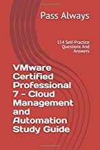 VMware Certified Professional 7 - Cloud Management and Automation Study Guide: 114 Self-Practice Questions And Answers