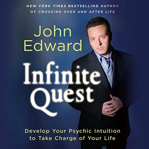 Infinite Quest     Develop Your Psychic Intuition to Take Charge of Your Life              By:                                                                                                                                 John Edward                               Narrated by:                                                                                                                                 John Edward                      Length: 9 hrs and 27 mins     438 ratings     Overall 4.3