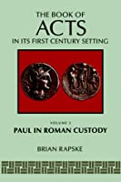 The Book Of Acts And Paul In Roman Custody (Book of Acts in Its First Century Setting)