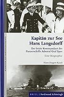 Kapitaen zur See Hans Langsdorff: Der letzte Kommandant des Panzerschiffs Admiral Graf Spee. Eine Biographie