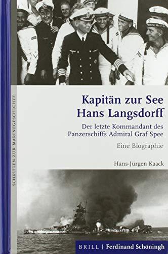 Kapitän zur See Hans Langsdorff: Der letzte Kommandant des Panzerschiffs Admiral Graf Spee. Eine Biographie (Schriften zur Marinegeschichte)
