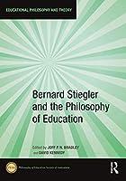 Bernard Stiegler and the Philosophy of Education (Educational Philosophy and Theory)