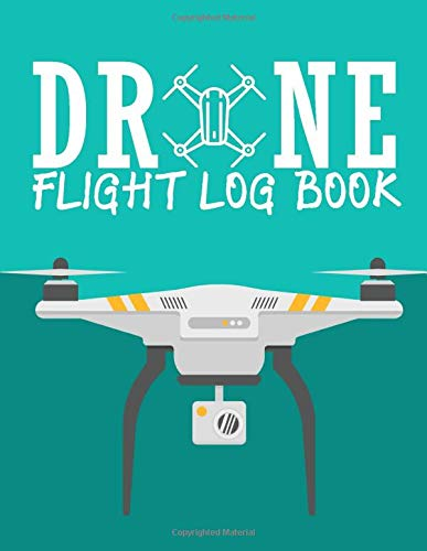 Drone Flight Log Book: Drone Flight Time & Flight Map Record - Drone Flight Training Journal
