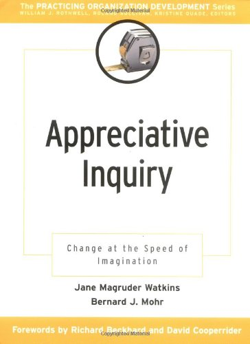 Download Appreciative Inquiry: Change at the Speed of Imagination (J-B O-D (Organizational Development)) 078795179X