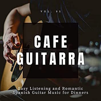 Cafe Guitarra - Easy Listening And Romantic Spanish Guitar Music For Dinners, Vol. 5