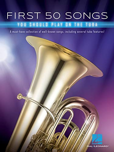 First 50 Songs You Should Play on Tuba: A Must-Have Collection of Well-Known Songs, Including Several Tuba Features