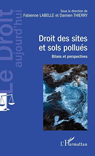 Droit des sites et sols pollués: Bilans et perspectives