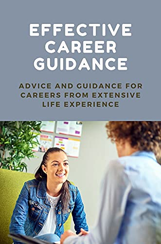 Effective Career Guidance: Advice And Guidance For Careers From Extensive Life Experience: Speech On Career Guidance For Students (English Edition)