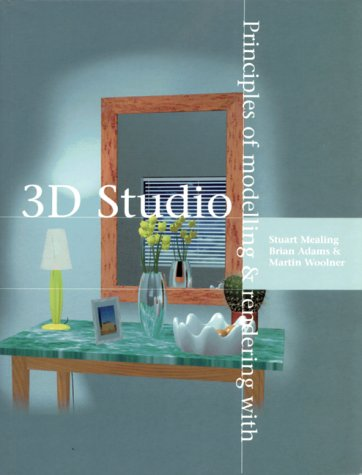 Principles of Modelling and Rendering With 3d Studio