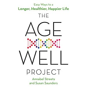 The Age-Well Project: Easy Ways to a Longer, Healthier, Happier Life Kindle Edition