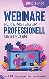 Webinare für Einsteiger professionell gestalten: Das 1 x 1 zum erfolgreichen Onlineseminar