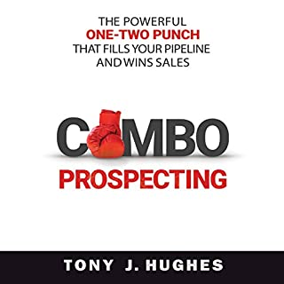 Combo Prospecting     The Powerful One-Two Punch That Fills Your Pipeline and Wins Sales              By:                                                                                                                                 Tony J. Hughes                               Narrated by:                                                                                                                                 Simon Mattacks                      Length: 8 hrs and 6 mins     14 ratings     Overall 4.8