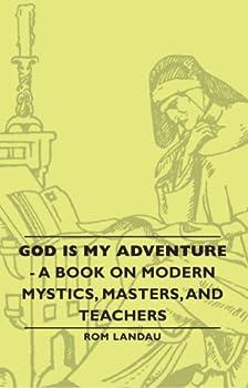 God Is My Adventure - A Book on Modern Mystics Masters and Teachers