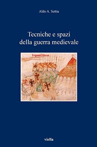 Tecniche e spazi della guerra medievale (I libri di Viella Vol. 58)