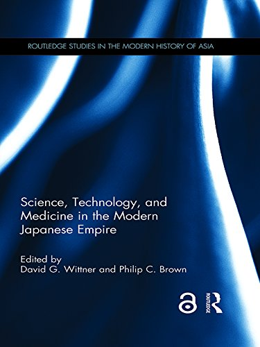 Science, Technology, and Medicine in the Modern Japanese Empire (Routledge Studies in the Modern History of Asia Book 113)
