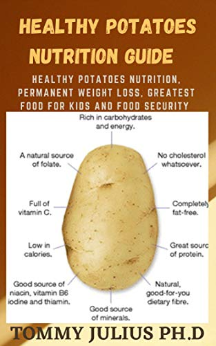 Healthy Potatoes Nutrition Guide : Healthy Potatoes Nutrition, Permanent Weight Loss, Greatest Food For Kids and Food Security (English Edition)