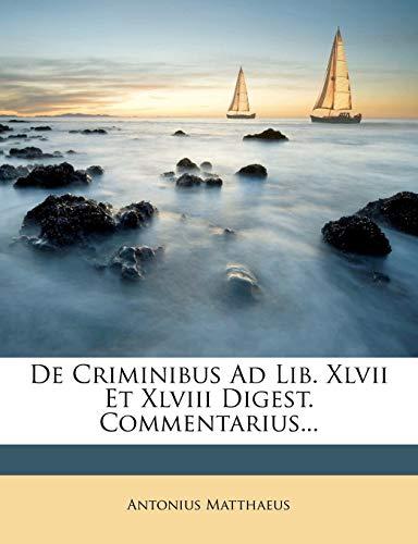 De Criminibus Ad Lib. Xlvii Et Xlviii Digest. Commentarius...